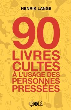 90 Livres Cultes à l'usage des personnes pressées |